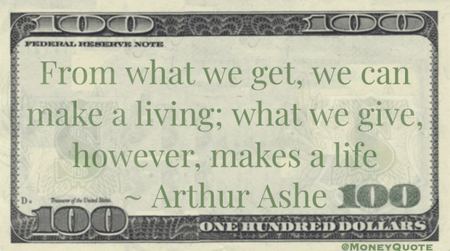 From what we get, we can make a living: what we hive makes a life Quote