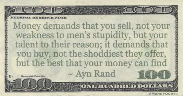 Money demands that you buy, not the shoddiest they offer, but the best that your money can find Quote