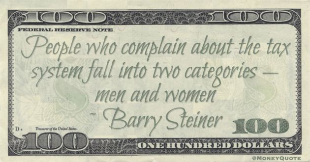 People who complain about the tax system fall into two categories — men and women Quote