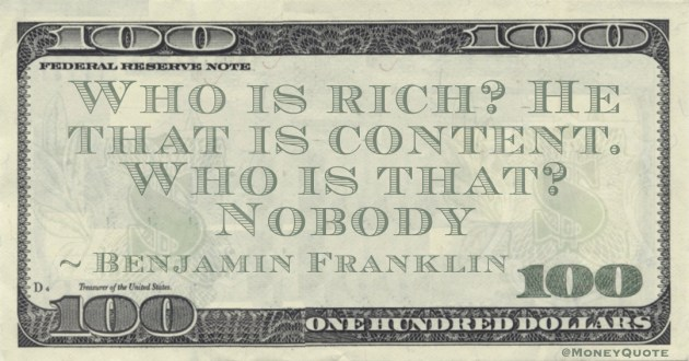 Who is rich? He that is content. Who is that? Nobody Quote