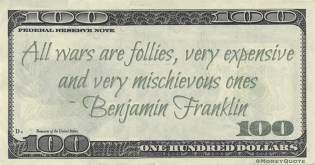All wars are follies, very expensive and very mischievous ones Quote