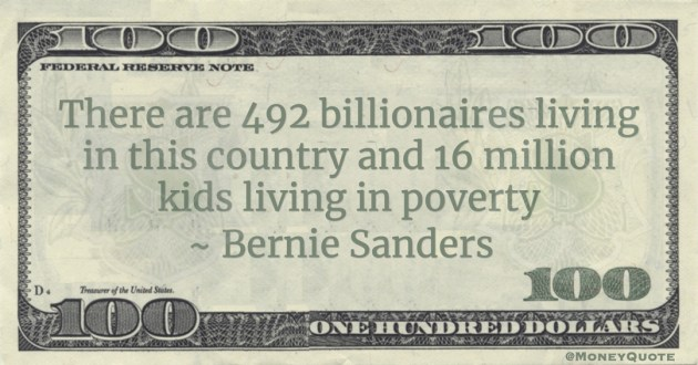 Bernie Sanders There are 492 billionaires living in this country and 16 million kids living in poverty quote