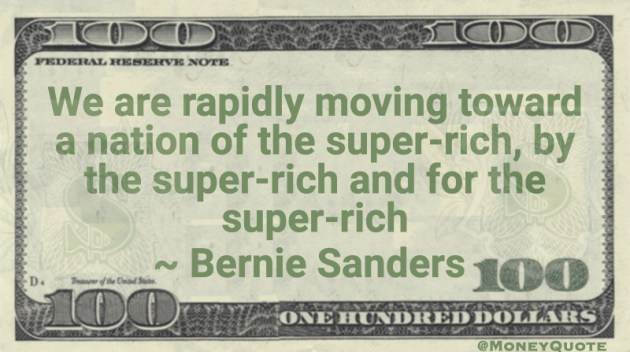 We are rapidly moving toward a nation of the super-rich, by the super-rich and for the super-rich Quote