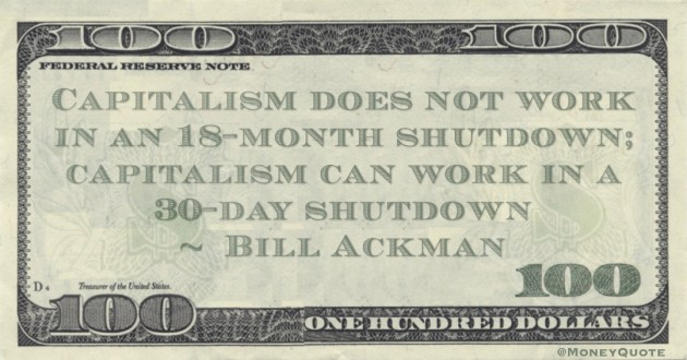 Capitalism does not work in an 18-month shutdown; capitalism can work in a 30-day shutdown Quote