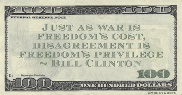 Just as war is freedom's cost, disagreement is freedom's privilege Quote