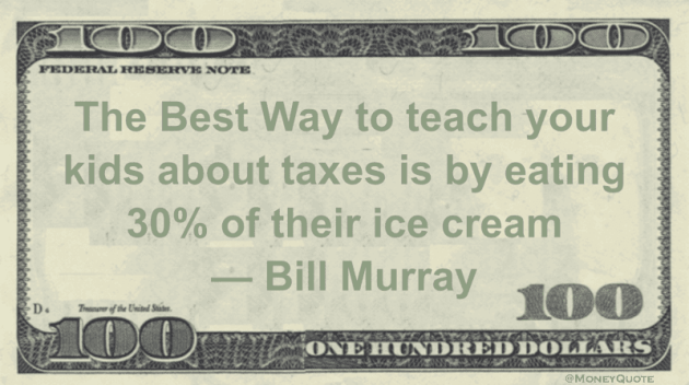 The best way to teach your kids about taxes is by eating 30% of their ice cream Quote