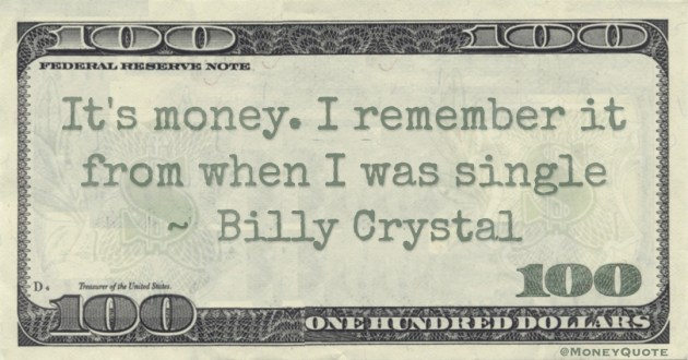 It's money. I remember it from when I was single Quote