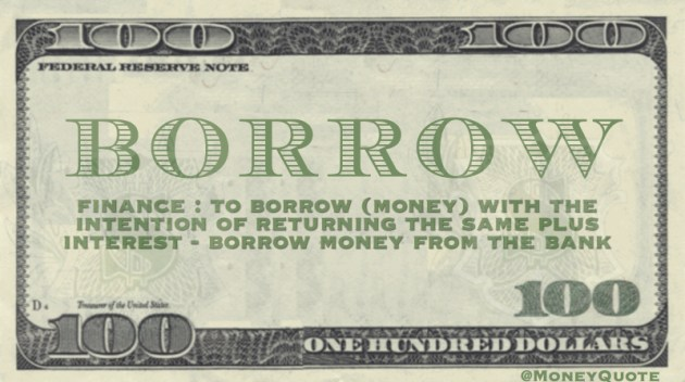 Finance: To borrow money with intention of returning the same, plus interest