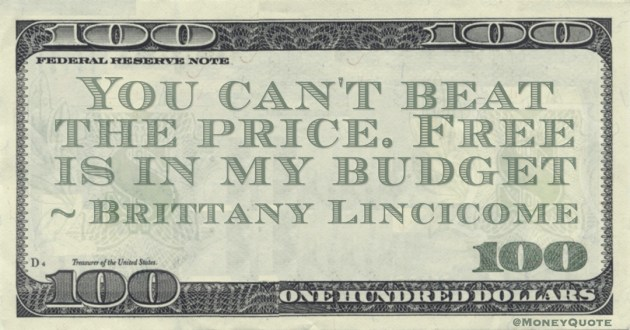 You can't beat the price. Free is in my budget Quote