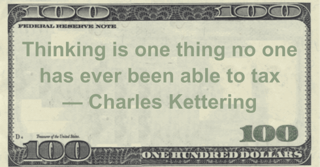 Thinking is one thing no one has ever been able to tax Quote