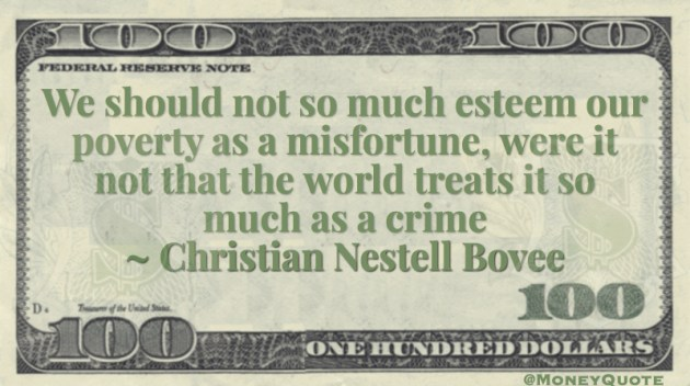 We should not so much esteem our poverty as a misfortune, were it not that the world treats it so much as a crime Quote