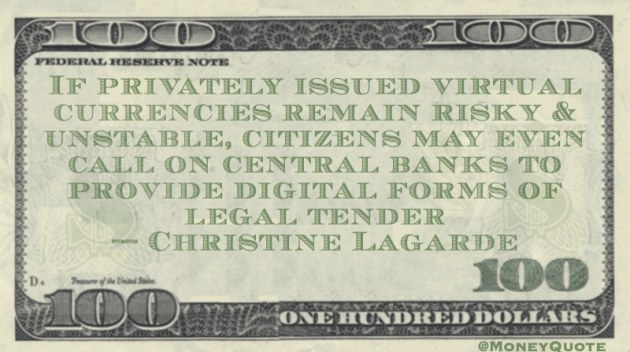 If virtual currencies remain risky and unstable, citizens may call on central banks to provide digital legal tender Quote