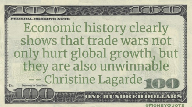 Economic history clearly shows that trade wars not only hurt global growth, but they are also unwinnable Quote