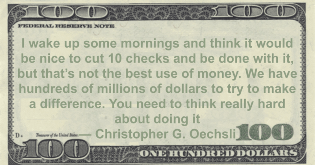 We have hundreds of millions of dollars to try to make a difference. You need to think really hard about doing it Quote