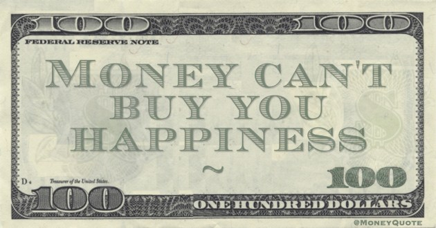 Money can't buy you happiness cliche