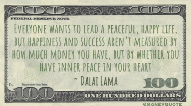 Happiness and success aren't measured by how much money you have, but peace in your heart Quote