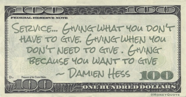 Service... Giving what you don't have to give. Giving when you don't need to give. Giving because you want to give Quote