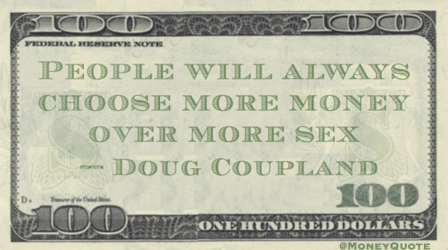 People will always choose more money over more sex Quote