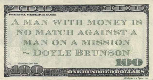 A man with money is no match against a man on a mission Quote