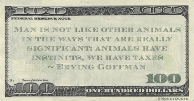 Man is not like other animals in the ways that are really significant: animals have instincts, we have taxes Quote
