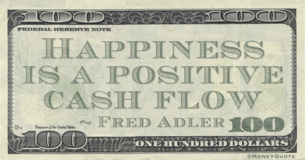 Happiness is a positive cash flow Quote