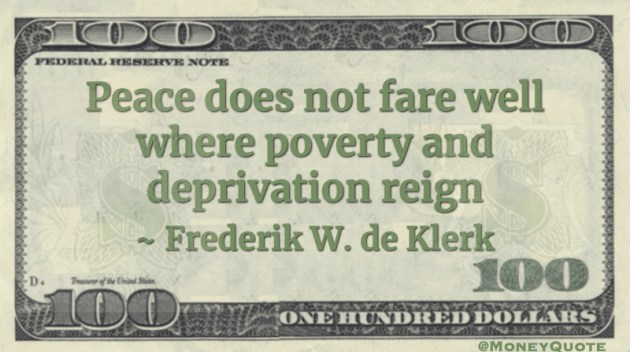 Peace does not fare well where poverty and deprivation reign Quote