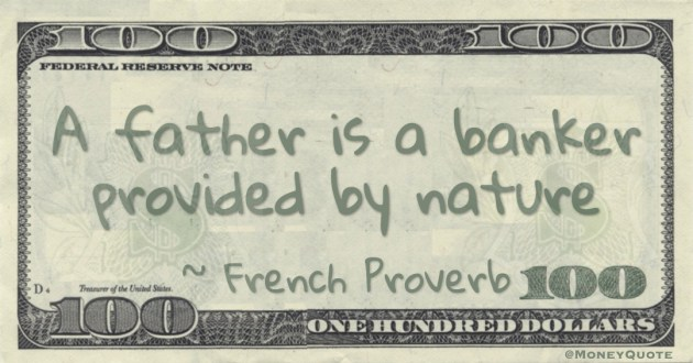 A father is a banker provided by nature Quote