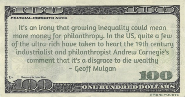The ultra-rich have taken to heart the 19th century industrialist and philanthropist Andrew Carnegie's comment that it's a disgrace to die wealthy Quote
