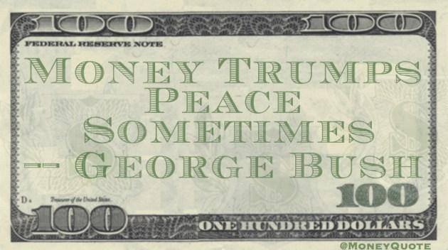 Money Trumps Peace Sometimes Quote