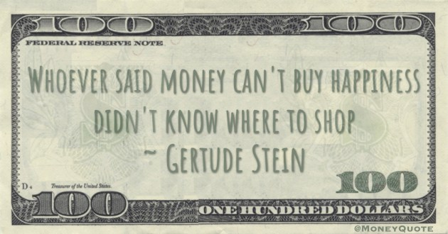 Whoever said money can't buy happiness didn't know where to shop Quote