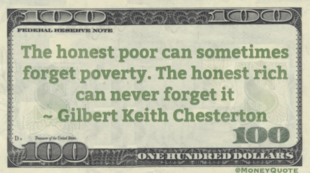 The honest poor can sometimes forget poverty. The honest rich can never forget it Quote
