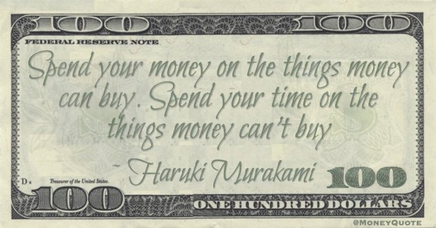 Haruki Murakami Spend your money on the things money can buy. Spend your time on the things money can't buy quote