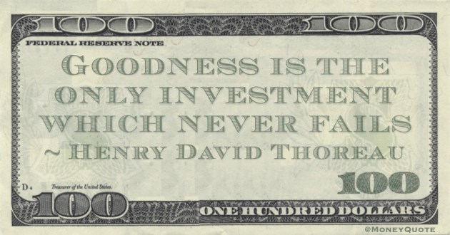 Goodness is the only investment which never fails Quote