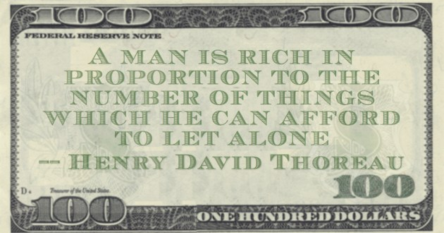 A man is rich in proportion to the number of things which he can afford to let alone Quote