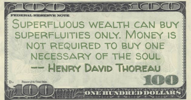 Superfluous wealth can buy superfluities only. Money is not required to buy one necessary of the soul Quote