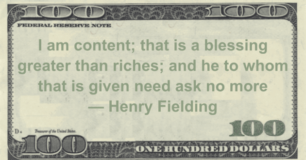 I am content; that is a blessing greater than riches; and he to whom that is given need ask no more Quote