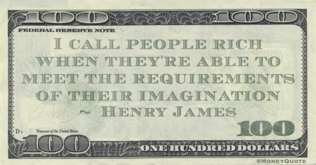 I call people rich when they're able to meet the requirements of their imagination Quote