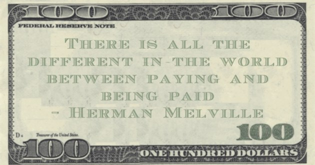There is all the different in the world between paying and being paid Quote