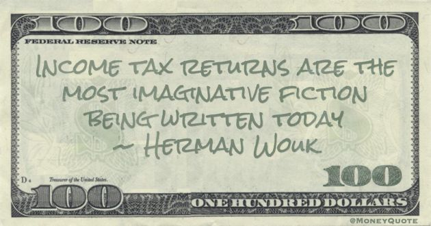 Income tax returns are the most imaginative fiction being written today Quote