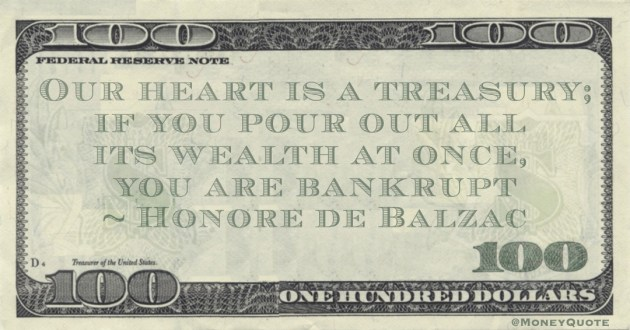 Our heart is a treasury; if you pour out all its wealth at once, you are bankrupt Quote
