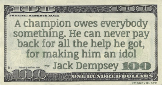 A champion owes everybody something. He can never pay back for all the help he got, for making him an idol Quote