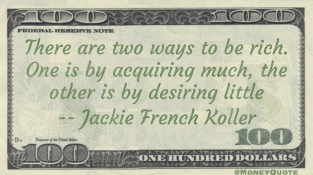 Two ways to be rich Acquiring much - Desiring Little Quote