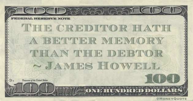 The creditor hath a better memory than the debtor Quote