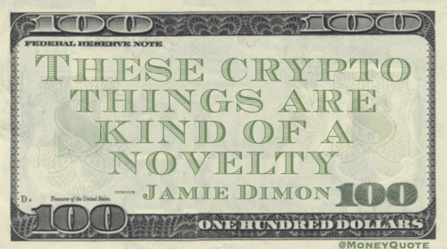These crypto things are kind of a novelty Quote