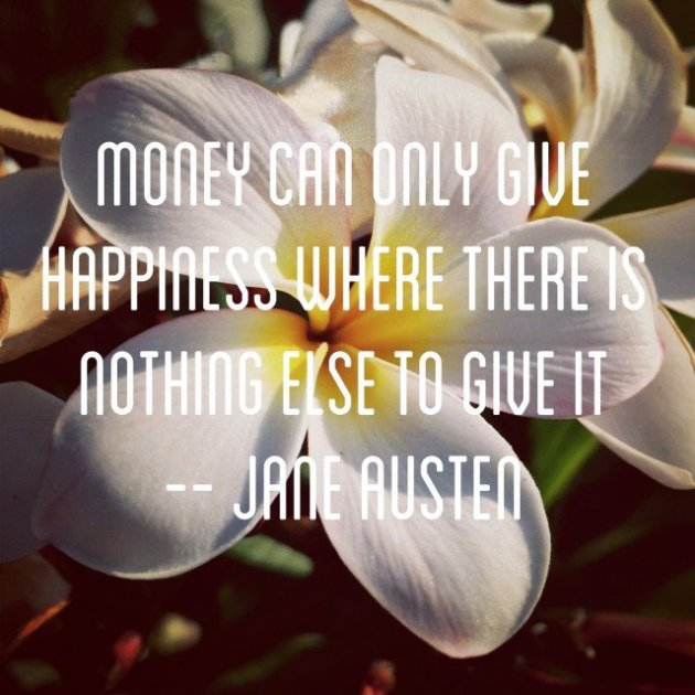 Jane Austen --Money can only give Happiness when there is Nothing Else to give it