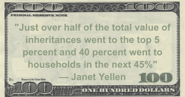 Janet Yellen Just over half of the total value of inheritances went to the top 5 percent and 40 percent went to households in the next 45% quote