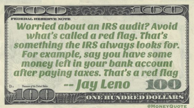 IRS Audit red flag - you have some money left after paying taxes Quote