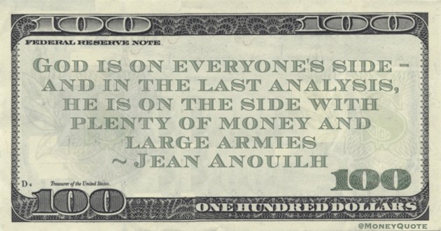 God is on everyone's side - and in the last analysis, he is on the side with plenty of money and large armies Quote