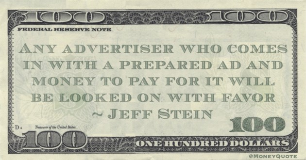 Any advertiser who comes in with a prepared ad and money to pay for it will be looked on with favor Quote
