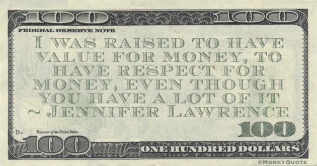I was raised to have value for money, to have respect for money, even though you have a lot of it Quote